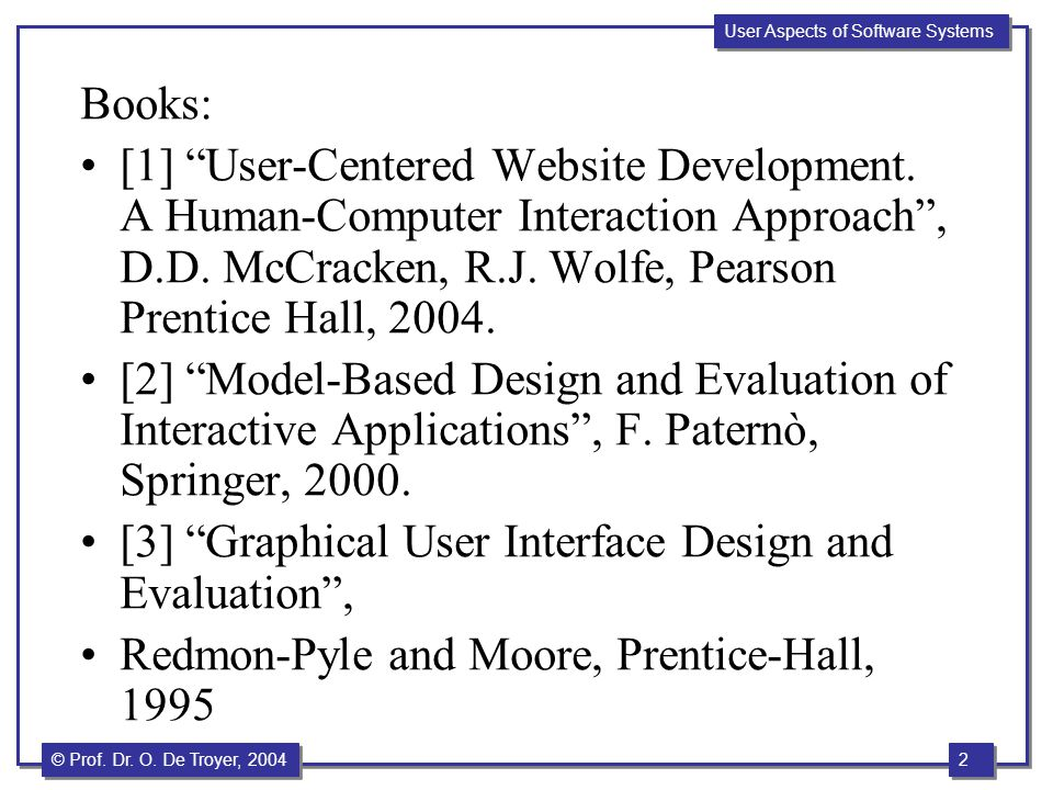 Books: [1] User-Centered Website Development. A Human-Computer Interaction Approach , D.D. McCracken, R.J. Wolfe, Pearson Prentice Hall, 2004.